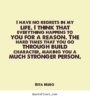 Create graphic picture quotes about life - I have no regrets in my life. i think that everything..