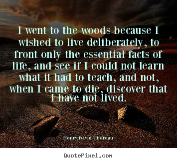 Henry David Thoreau picture quotes - I went to the woods because i wished to live deliberately,.. - Life quotes