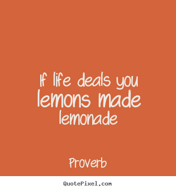 Make picture quotes about life - If life deals you lemons made lemonade