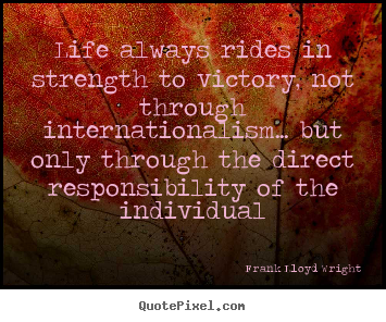 Create your own picture quotes about life - Life always rides in strength to victory, not..