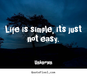 Diy picture quotes about life - Life is simple, it's just not easy.