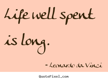 Life sayings - Life well spent is long.