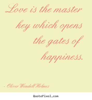 Life quotes - Love is the master key which opens the gates..