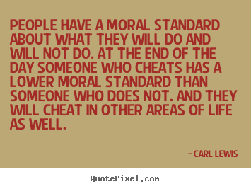 Life quote - People have a moral standard about what they..
