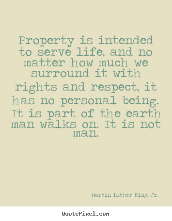 Life quotes - Property is intended to serve life, and no matter how much we surround..