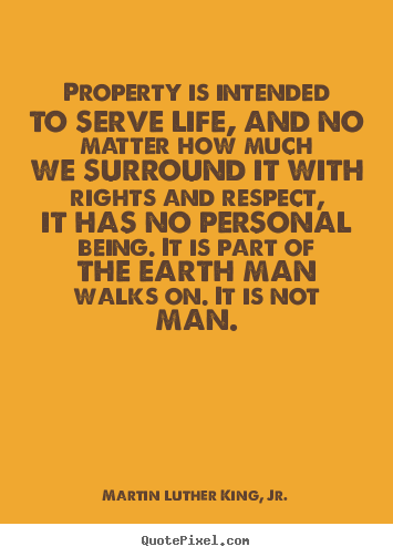 Quote about life - Property is intended to serve life, and no matter how much we surround..