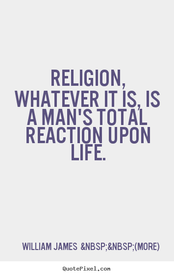 Design custom picture sayings about life - Religion, whatever it is, is a man's total reaction..