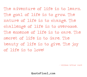 Diy image quotes about life - The adventure of life is to learn. the goal of life is to grow. the..