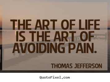 Design picture quotes about life - The art of life is the art of avoiding pain.