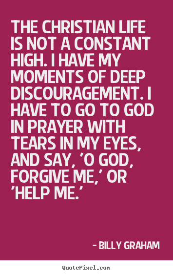Quote about life - The christian life is not a constant high...