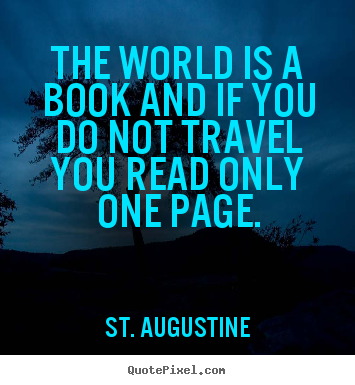 Quotes about life - The world is a book and if you do not travel..