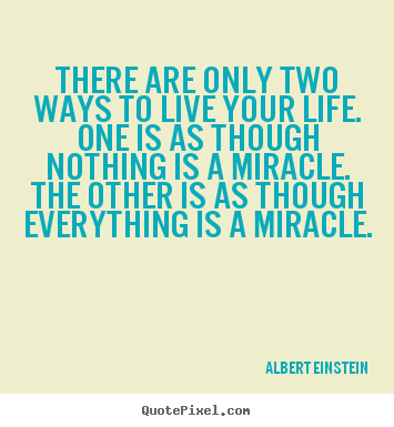 Life quotes - There are only two ways to live your life. one is..