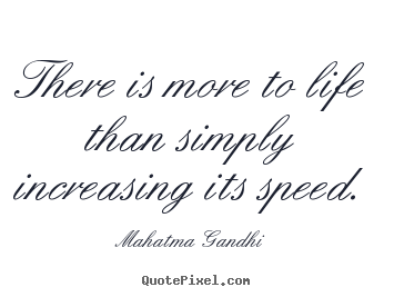 Quotes about life - There is more to life than simply increasing..