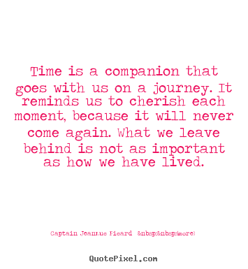 Make poster quotes about life - Time is a companion that goes with us on a journey. it reminds..
