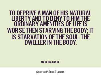 How to design picture quotes about life - To deprive a man of his natural liberty..