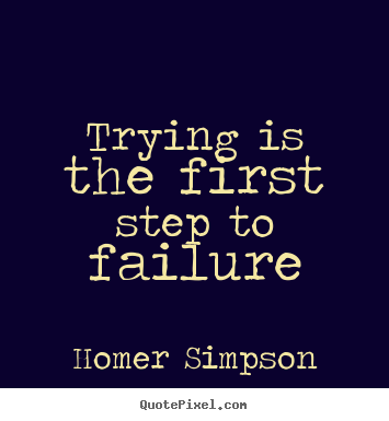 Quotes about life - Trying is the first step to failure