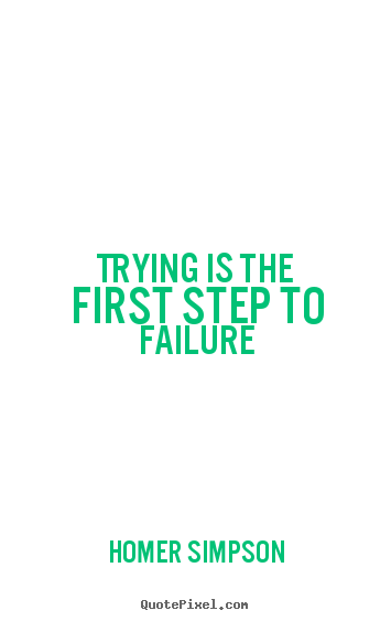 Homer Simpson picture quotes - Trying is the first step to failure - Life quotes