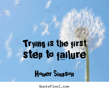Quote about life - Trying is the first step to failure