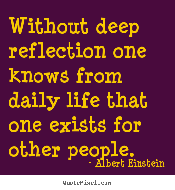 Quotes about life - Without deep reflection one knows from daily..