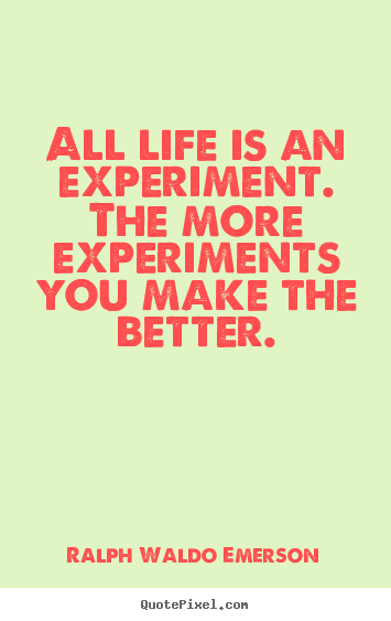 Ralph Waldo Emerson picture quotes - All life is an experiment. the more experiments you make the.. - Life quote