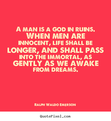 Ralph Waldo Emerson picture quotes - A man is a god in ruins. when men are innocent,.. - Life quotes