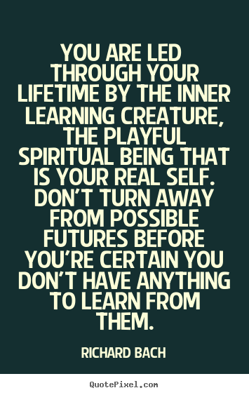 Create custom picture quote about life - You are led through your lifetime by the inner learning creature,..