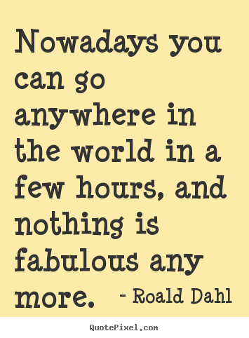 Life quotes - Nowadays you can go anywhere in the world in a few..