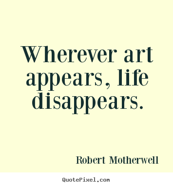 Diy picture quotes about life - Wherever art appears, life disappears.