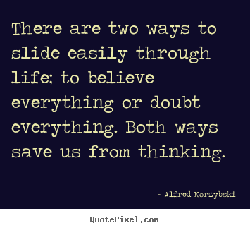 Quotes about life - There are two ways to slide easily through life; to believe everything..