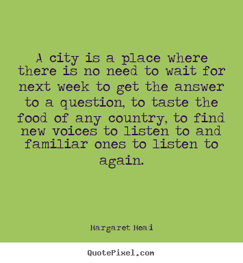 Life quote - A city is a place where there is no need to wait for next..