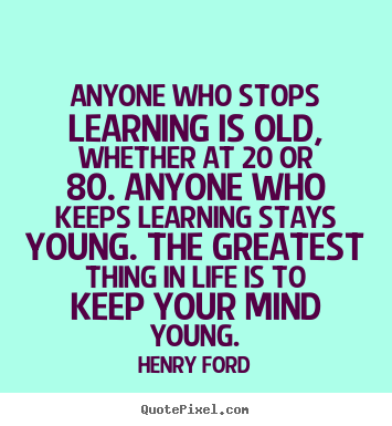 Henry Ford picture quotes - Anyone who stops learning is old, whether at 20 or 80. anyone who keeps.. - Life quote
