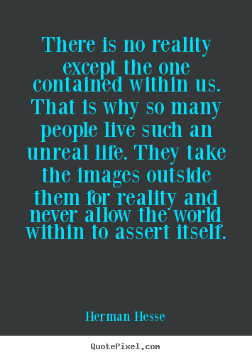 Herman Hesse picture quote - There is no reality except the one contained.. - Life quotes