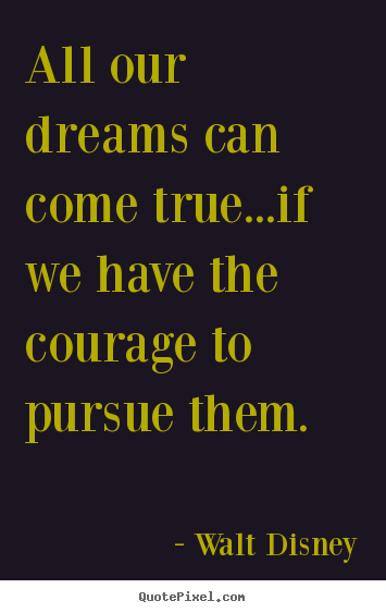 Diy picture quotes about life - All our dreams can come true...if we have..