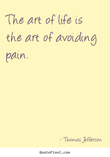 Quotes about life - The art of life is the art of avoiding pain.