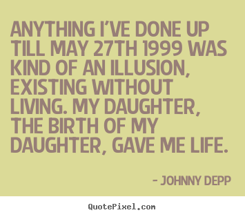 Johnny Depp picture quotes - Anything i've done up till may 27th 1999 was kind of an.. - Life quote