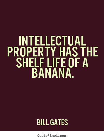 Life quotes - Intellectual property has the shelf life of..