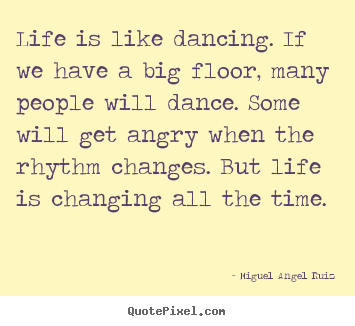 Create custom picture quotes about life - Life is like dancing. if we have a big floor, many people will..