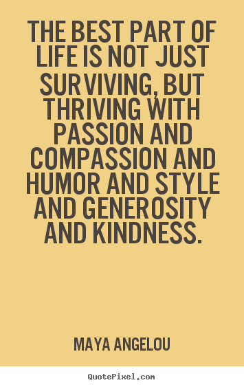 Maya Angelou picture quotes - The best part of life is not just surviving, but thriving with.. - Life quotes