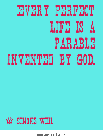 Quotes about life - Every perfect life is a parable invented by god.