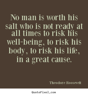 Life quote - No man is worth his salt who is not ready..