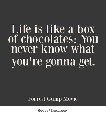 Quotes about life - Life is like a box of chocolates: you never know what you're gonna..