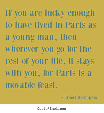 Ernest Hemingway picture quotes - If you are lucky enough to have lived in paris as a young.. - Life quotes