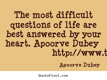 Quotes about life - The most difficult questions of life are best answered by..