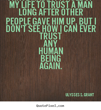 Ulysses S. Grant picture quotes - I have made it a rule of my life to trust a man long.. - Life quotes