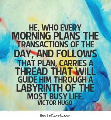 Victor Hugo photo quotes - He, who every morning plans the transactions of the day,.. - Life sayings