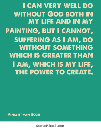 Create picture quotes about life - I can very well do without god both in my life and..