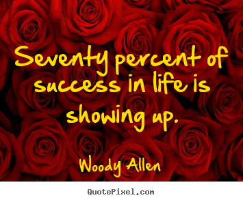 Woody Allen photo quotes - Seventy percent of success in life is showing.. - Life quotes