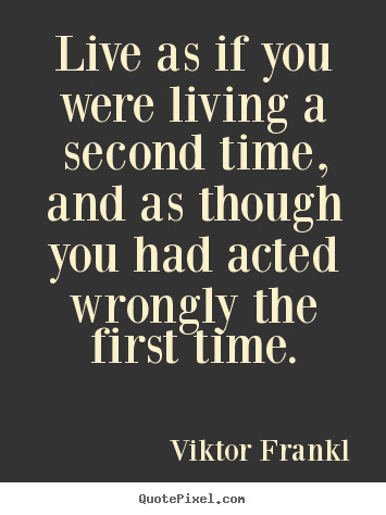 Quotes about life - Live as if you were living a second time, and as though you..