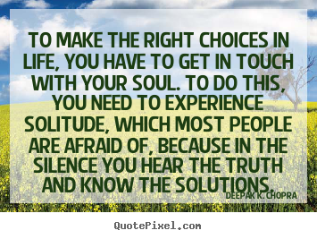 How to make picture quote about life - To make the right choices in life, you have to get in touch..