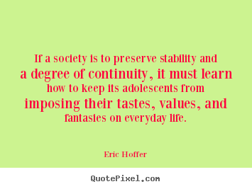 Eric Hoffer picture quotes - If a society is to preserve stability and a degree of continuity, it.. - Life quotes
